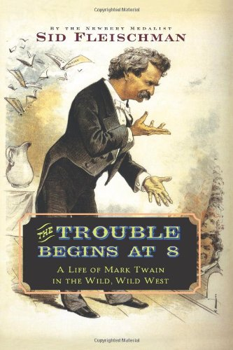 The Trouble Begins at 8: A Life of Mark Twain in the...