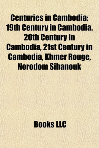 Centuries in Cambodia: 19th Century in Cambodia, 20th Century in Cambodia, 21st Century in Cambodia, Khmer Rouge, Norodom Sihanouk