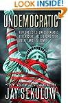 Undemocratic: How Unelected, Unaccoun...