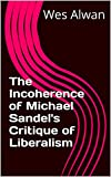 img - for The Incoherence of Michael Sandel's Critique of Liberalism: A Review of 'Liberalism and the Limits of Justice' book / textbook / text book