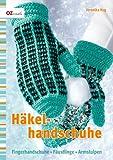 Häkelhandschuhe: Fingerhandschuhe, Fäustlinge, Armstulpen