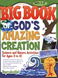 Big Book of God's Amazing Creation: 150 fascinating science and nature activities arranged thematically by the days of creation (75 for ages 3–5, 75 for ages 6–12); reproducible (Big Books)