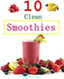 10 Clean Smoothie Recipes: 10 Clean Smoothie Recipes