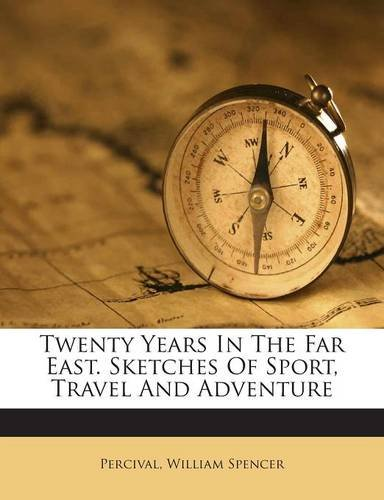 Twenty Years In The Far East. Sketches Of Sport, Travel And Adventure