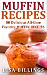 MUFFIN RECIPES: 50 Delicious All-time...