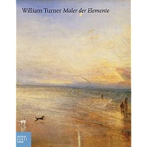 William Turner - Maler der Elemente: Katalog zur Ausstellung Hamburg, Bucerius Kunst Forum, 2.6.-11.9.2011; Krakau Nationalmuseum, 1.10.2011-8.1.2012;