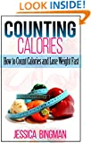 Counting Calories: How to Count Calories and Lose Weight Fast (Low Carb Food List: What to Eat While on a Low Carb Diet)