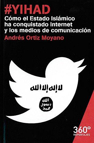 #Yihad. Cómo El Estado Islámico Ha Conquistado Internet Y Los Medios De Comunica (Reportajes 360º)