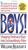 Boys! Shaping Ordinary Boys Into Extraordinary Men (0785272623) by William Beausay II
