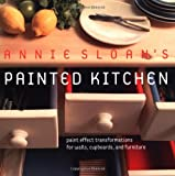 Annie Sloans Painted Kitchen: Paint Effect Transformations for Walls, Cupboards, and Furniture
