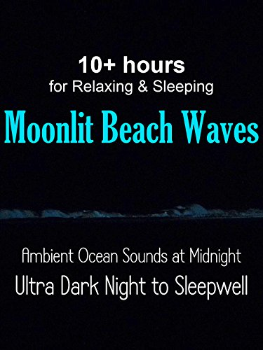 10+ Hours of Relaxing Moonlit Beach Waves Ambient Ocean Sounds at Midnight Ultra Dark Night for Sleeping