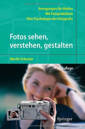 Fotos sehen, verstehen, gestalten: Eine Psychologie der Fotografie