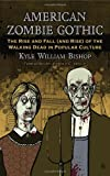Kyle William Bishop American Zombie Gothic: The Rise and Fall (and Rise) of the Walking Dead in Popular Culture