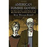 American Zombie Gothic: The Rise and Fall (and Rise) of the Walking Dead in Popular Culture ~ Kyle William Bishop