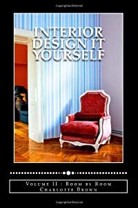 Interior Design It Yourself: Room by Room: 2 from CreateSpace Independent Publishing Platform