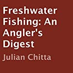Freshwater Fishing: An Angler's Digest | Julian Chitta