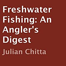 Freshwater Fishing: An Angler's Digest (       UNABRIDGED) by Julian Chitta Narrated by Todd Mansfield