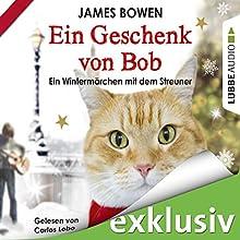 Ein Geschenk von Bob: Ein Wintermärchen mit dem Streuner (       ungekürzt) von James Bowen Gesprochen von: Carlos Lobo