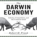 The Darwin Economy: Liberty, Competition, and the Common Good Audiobook by Robert H Frank Narrated by Walter Dixon