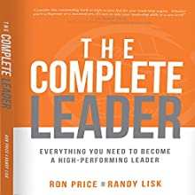 The Complete Leader: Everything You Need to Become a High-Performing Leader (       UNABRIDGED) by Ron Price, Randy Lisk Narrated by Ron Price