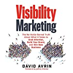 Visibility Marketing: The No-Holds-Barred Truth About What It Takes to Grab Attention, Build Your Brand, and Win New Business | David Avrin,Jeffrey Gitomer - foreword