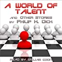 A World of Talent and Other Stories Audiobook by Philip K. Dick Narrated by William Coon