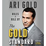 The Gold Standard: Rules to Rule By | Ari Gold