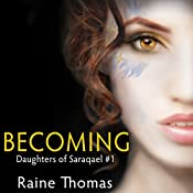 Becoming: Daughters of Saraqael, Book 1 | Raine Thomas