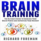 Brain Training: The Ultimate Guide to Increase Your Brain Power and Improving Your Memory Hörbuch von Richard Foreman Gesprochen von: Rich McVicar