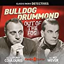 Bulldog Drummond: Out of the Fog Radio/TV Program by H. C. McNeile, Allan E. Sloane, Leonard Leslie Narrated by George Colouris, Ned Wever, Jackson Beck