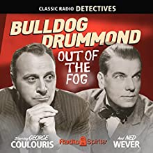 Bulldog Drummond: Out of the Fog  by H. C. McNeile, Allan E. Sloane, Leonard Leslie Narrated by George Colouris, Ned Wever, Jackson Beck