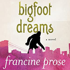 Bigfoot Dreams: A Novel | [Francine Prose]