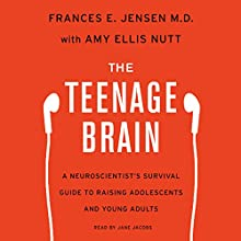 The Teenage Brain: A Neuroscientist's Survival Guide to Raising Adolescents and Young Adults (       UNABRIDGED) by Frances E. Jensen, Amy Ellis Nutt Narrated by Jane Jacobs