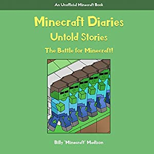 Minecraft: Minecraft Diaries, Untold Stories: The Battle for Minecraft! Book 1 Audiobook