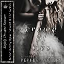 Crown of Lies: Truth and Lies Duet, Book 1 Audiobook by Pepper Winters Narrated by Kylie Stewart, Eric Rolon