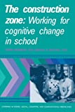 img - for The Construction Zone: Working for Cognitive Change in School (Learning in Doing: Social, Cognitive and Computational Perspectives) book / textbook / text book