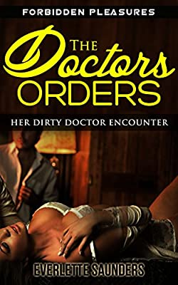 The Doctors Orders: Her Dirty Doctor Encounter (Forbidden Pleasures, Doctors Deep Examination, Medical Thrillers, Taboo Unprotected Short Story, BBW Romance)