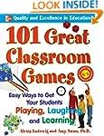 101 Great Classroom Games: Easy Ways...