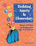 img - for Building Assets Is Elementary: Group Activities for Helping Kids Ages 8??2 Succeed by Rita Welch (April 01,2004) book / textbook / text book