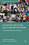 img - for Household Recycling and Consumption Work: Social and Moral Economies (Consumption and Public Life) book / textbook / text book