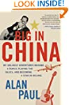 Big in China: My Unlikely Adventure R...