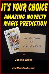IT'S YOUR CHOICE - Amazing Magic Prediction (Magic Card Tricks Book 11)