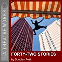 Forty-Two Stories  by Douglas Post Narrated by Arye Gross, Ed Begley, full cast