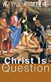 Christ Is the Question (066422962X) by Meeks, Wayne A.