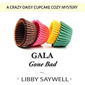Gala Gone Bad: Crazy Daisy Cupcake Cozy Mystery, Book 3 | Libby Saywell