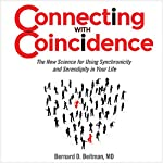 Connecting with Coincidence: The New Science for Using Synchronicity and Serendipity in Your Life | Bernard Beitman