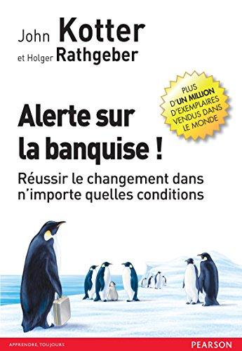 Alerte sur la banquise !: Réussir le changement dans n'importe quelles conditions