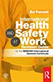 img - for International Health & Safety at Work Revision Guide: for the NEBOSH International General Certificate book / textbook / text book