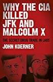 img - for Why The CIA Killed JFK and Malcolm X: The Secret Drug Trade in Laos book / textbook / text book