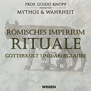 Römisches Imperium - Rituale. Götterkult und Aberglaube Hörbuch